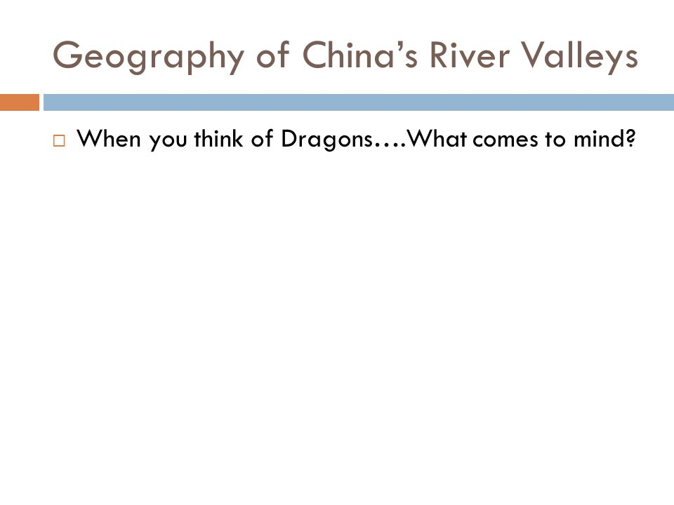 Geography of China's River Valleys  When you think of Dragons….What comes to mind?