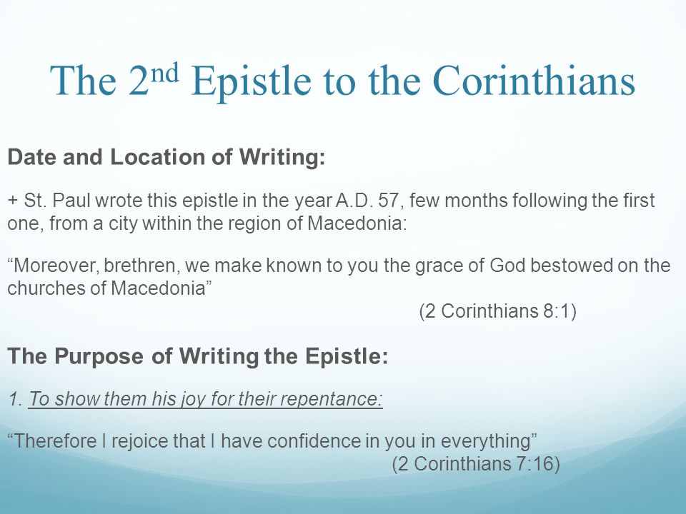 The 2 nd Epistle to the Corinthians Date and Location of Writing: + St. Paul wrote this epistle in the year A.D. 57, few months following the first on