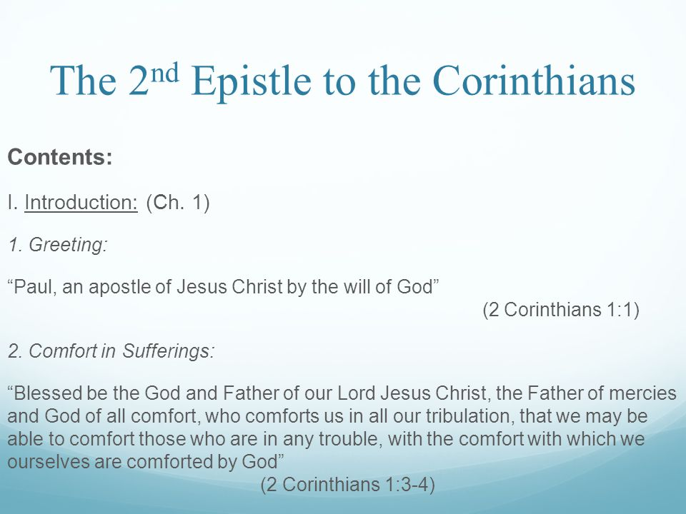 The 2 nd Epistle to the Corinthians Contents: I. Introduction: (Ch.