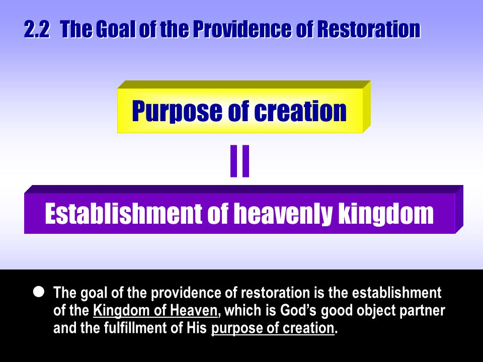 The Goal of the Providence of Restoration 2.2 The goal of the providence of restoration is the establishment of the Kingdom of Heaven, which is God's