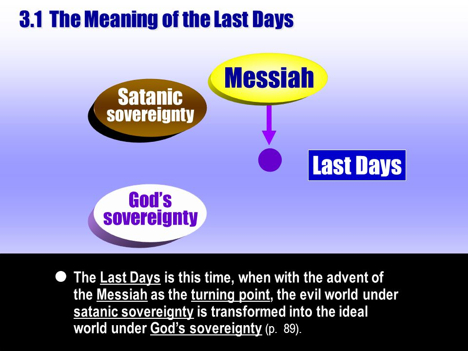  3.1 The Meaning of the Last Days The Last Days is this time, when with the advent of the Messiah as the turning point, the evil world under satanic