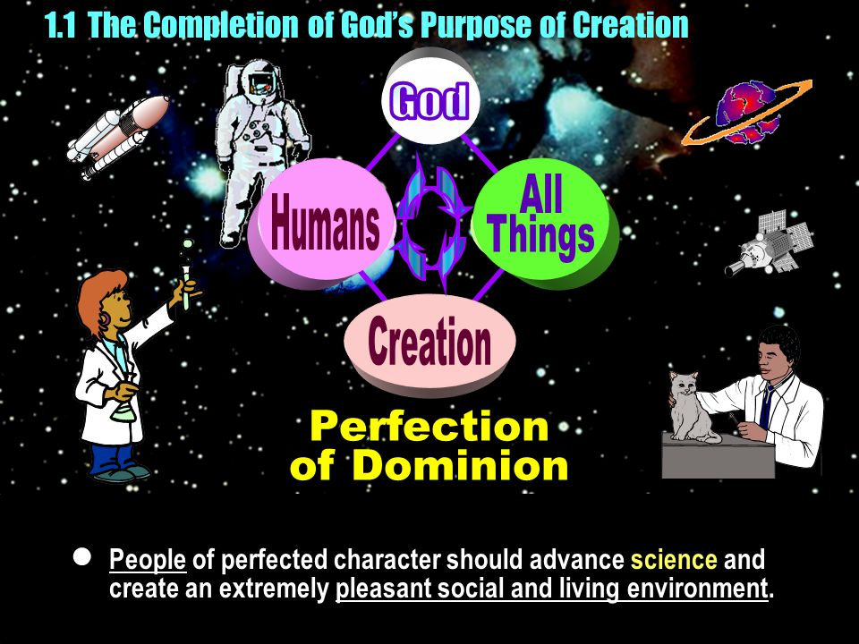 People of perfected character should advance science and create an extremely pleasant social and living environment.  1.1 The Completion of God's Pur