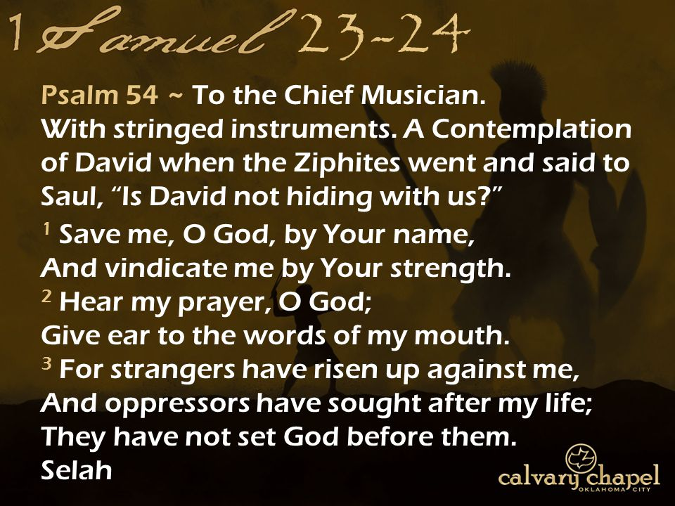 23-24 Psalm 54 ~ To the Chief Musician. With stringed instruments.