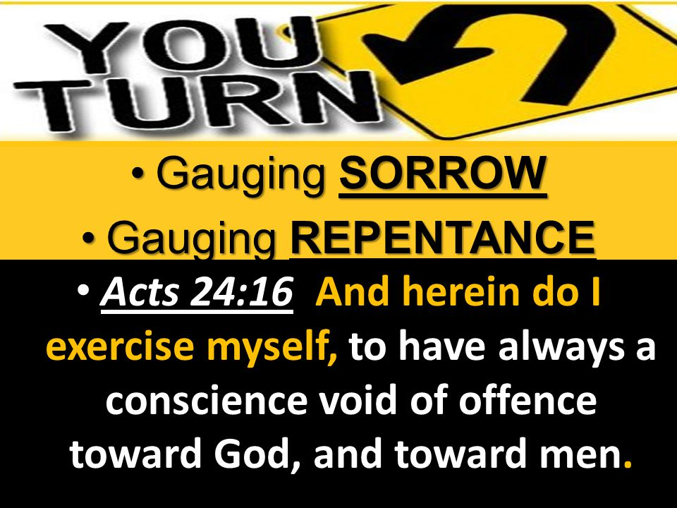 Acts 24:16 And herein do I exercise myself, to have always a conscience void of offence toward God, and toward men.