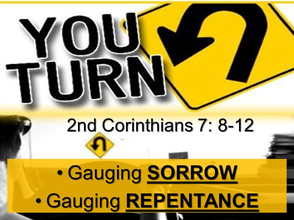 Gauging SORROWGauging SORROW Gauging REPENTANCEGauging REPENTANCE 2nd Corinthians 7: 8-12