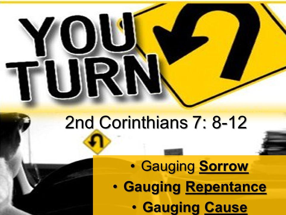 Gauging SorrowGauging Sorrow Gauging RepentanceGauging Repentance Gauging CauseGauging Cause 2nd Corinthians 7: 8-12
