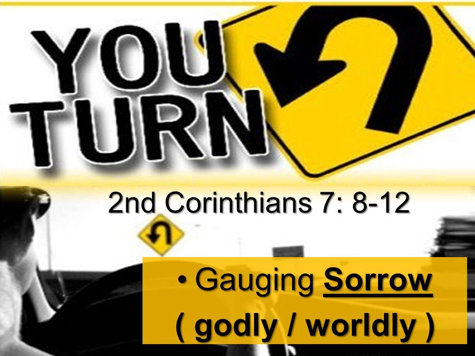 Gauging SorrowGauging Sorrow ( godly / worldly ) 2nd Corinthians 7: 8-12