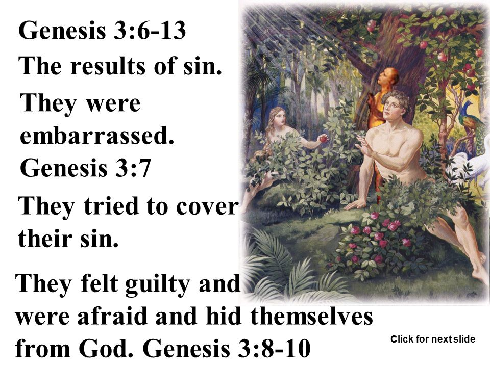 Eve took of the fruit and ate it. Genesis 3:6 Eve gave the fruit to Adam and he ate it. Click for next slide