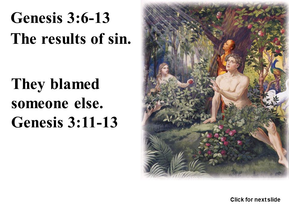 Genesis 3:6-13 The results of sin. They were embarrassed. Genesis 3:7 They tried to cover their sin. They felt guilty and were afraid and hid themselv