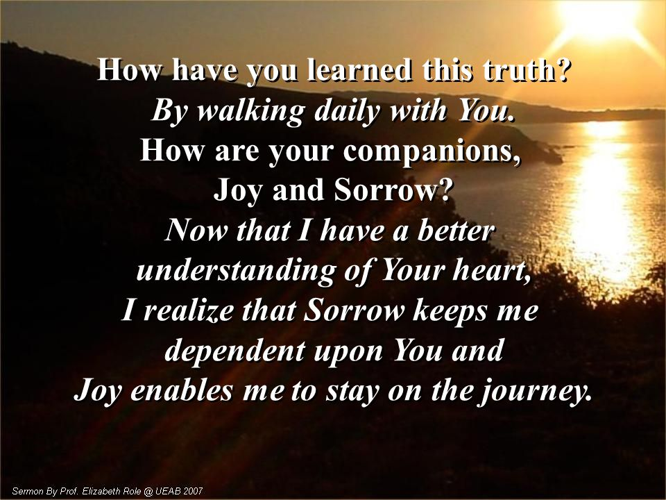 How have you learned this truth.By walking daily with You.