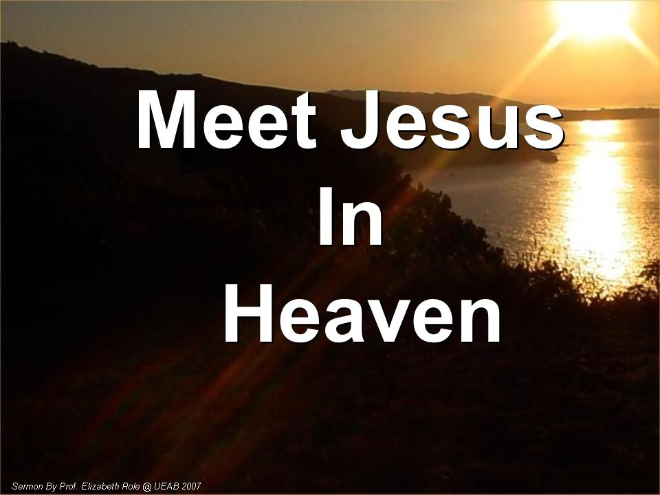 Meet Jesus In Heaven Meet Jesus In Heaven