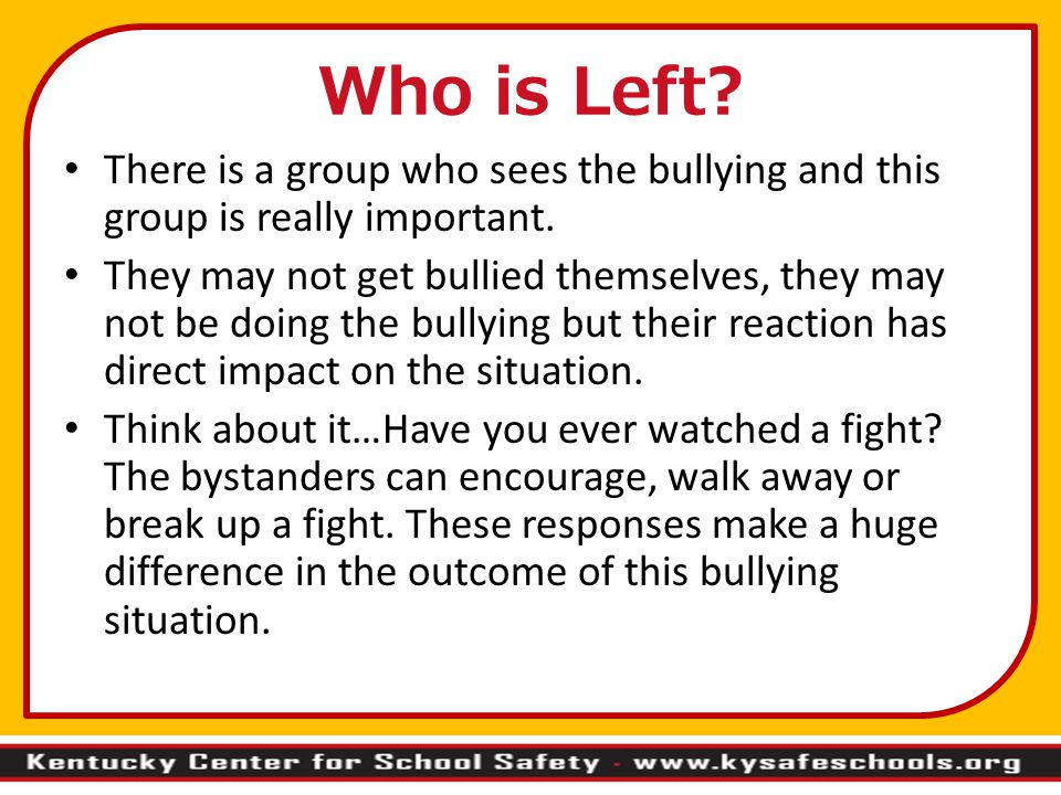 Who is Left. There is a group who sees the bullying and this group is really important.