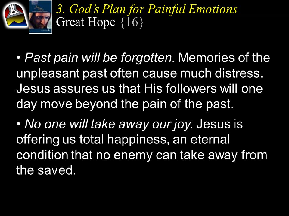 3. God's Plan for Painful Emotions Great Hope {16} Past pain will be forgotten.