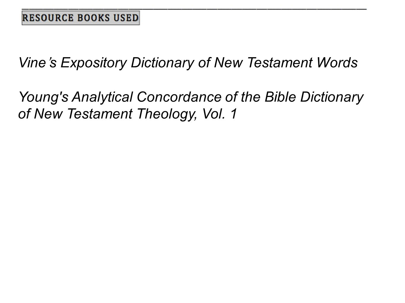 Vine's Expository Dictionary of New Testament Words Young s Analytical Concordance of the Bible Dictionary of New Testament Theology, Vol.