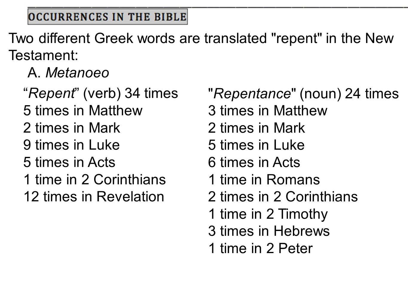 Two different Greek words are translated repent in the New Testament: A.