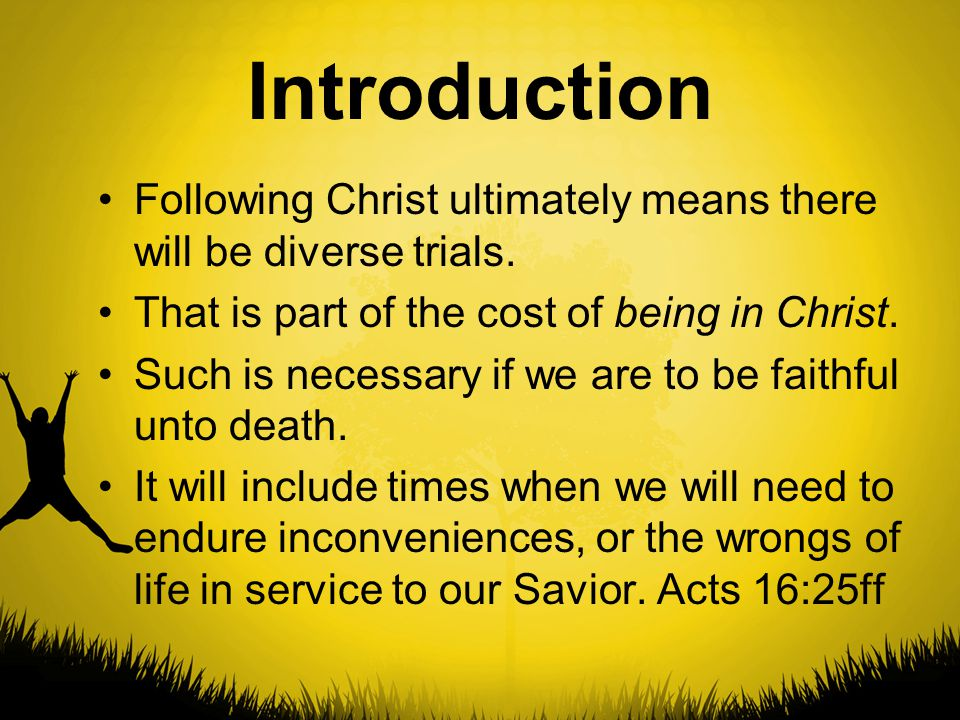 Introduction Following Christ ultimately means there will be diverse trials.