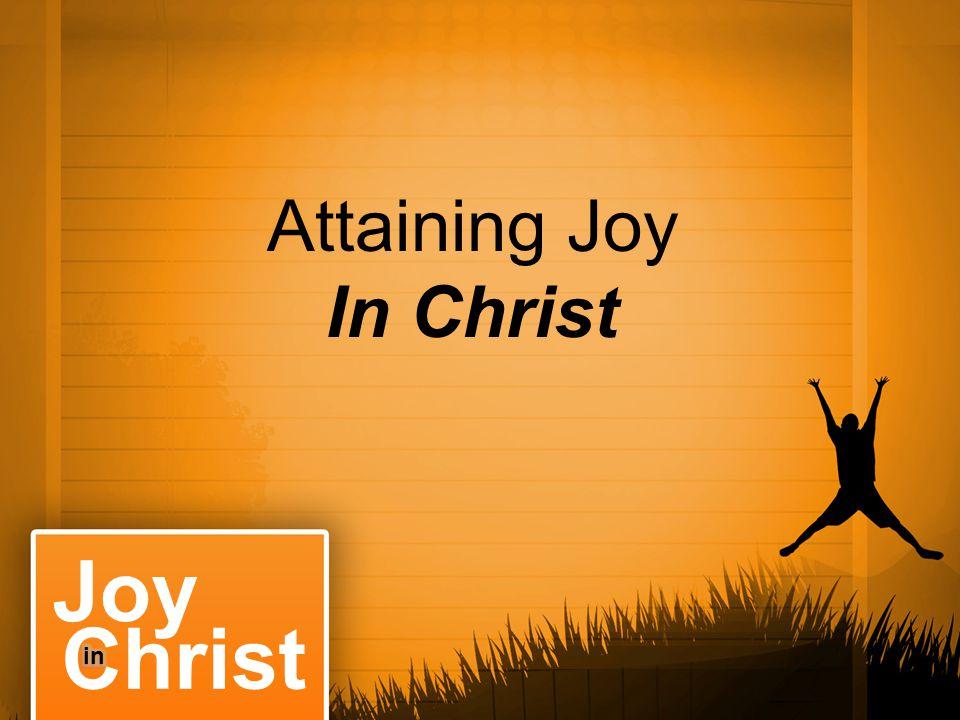 Attaining Joy In Christ Christ Joy