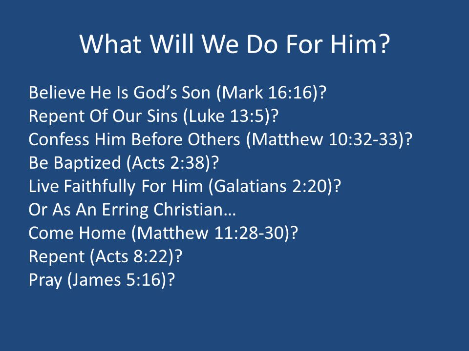What Will We Do For Him.Believe He Is God's Son (Mark 16:16).