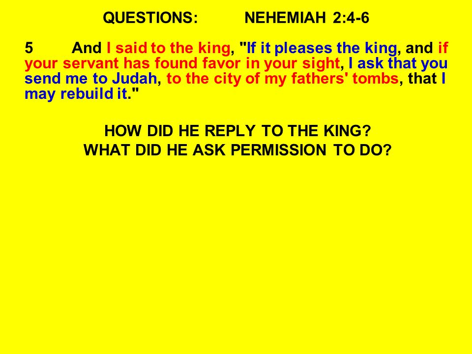 QUESTIONS:NEHEMIAH 2:4-6 5And I said to the king,