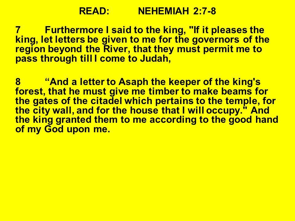 READ:NEHEMIAH 2:7-8 7Furthermore I said to the king,
