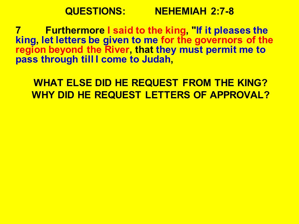 QUESTIONS:NEHEMIAH 2:7-8 7Furthermore I said to the king,