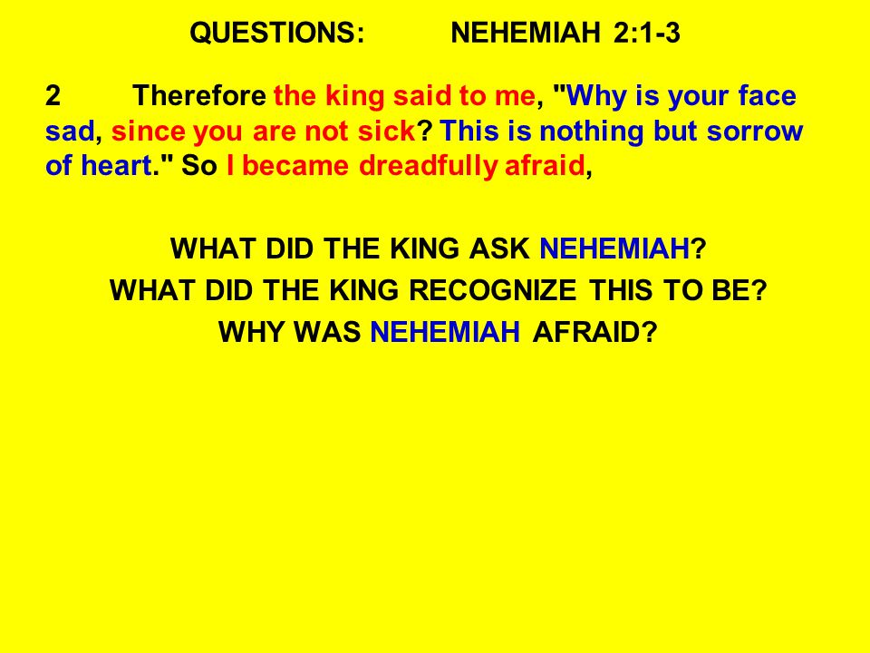 QUESTIONS:NEHEMIAH 2:1-3 2Therefore the king said to me,