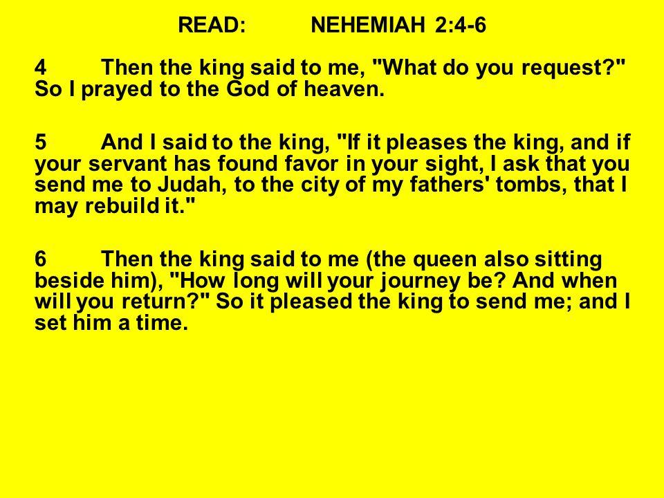 READ:NEHEMIAH 2:4-6 4Then the king said to me,