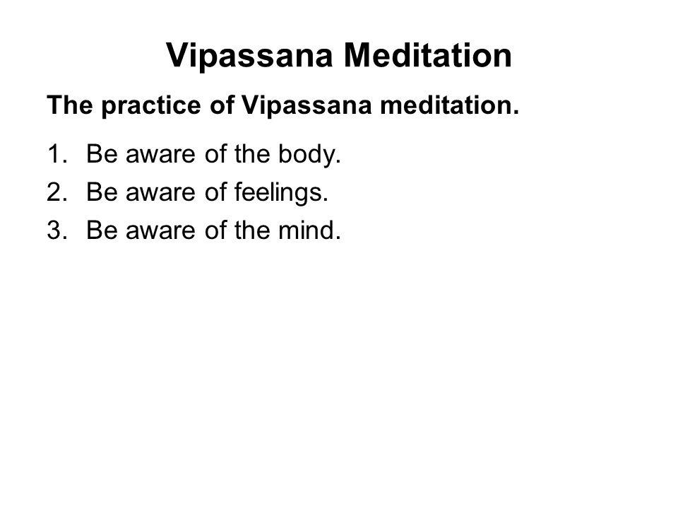 Vipassana Meditation The practice of Vipassana meditation.