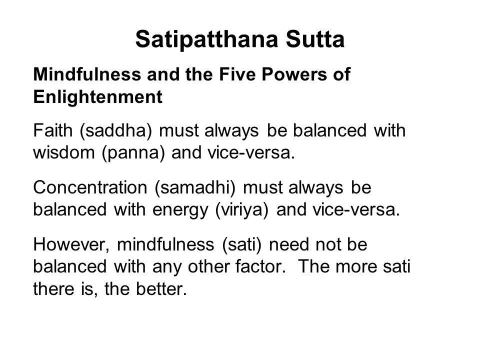 Satipatthana Sutta Mindfulness and the Five Powers of Enlightenment Faith (saddha) must always be balanced with wisdom (panna) and vice-versa.