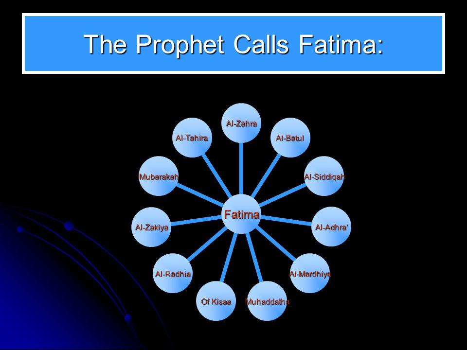The Prophet Calls Fatima: Fatima Al-Zahra Al-Batul Al-Siddiqah Al-Adhra' Al-Mardhiya Muhaddatha Of Kisaa Al-Radhia Al-Zakiya Mubarakah Al-Tahira