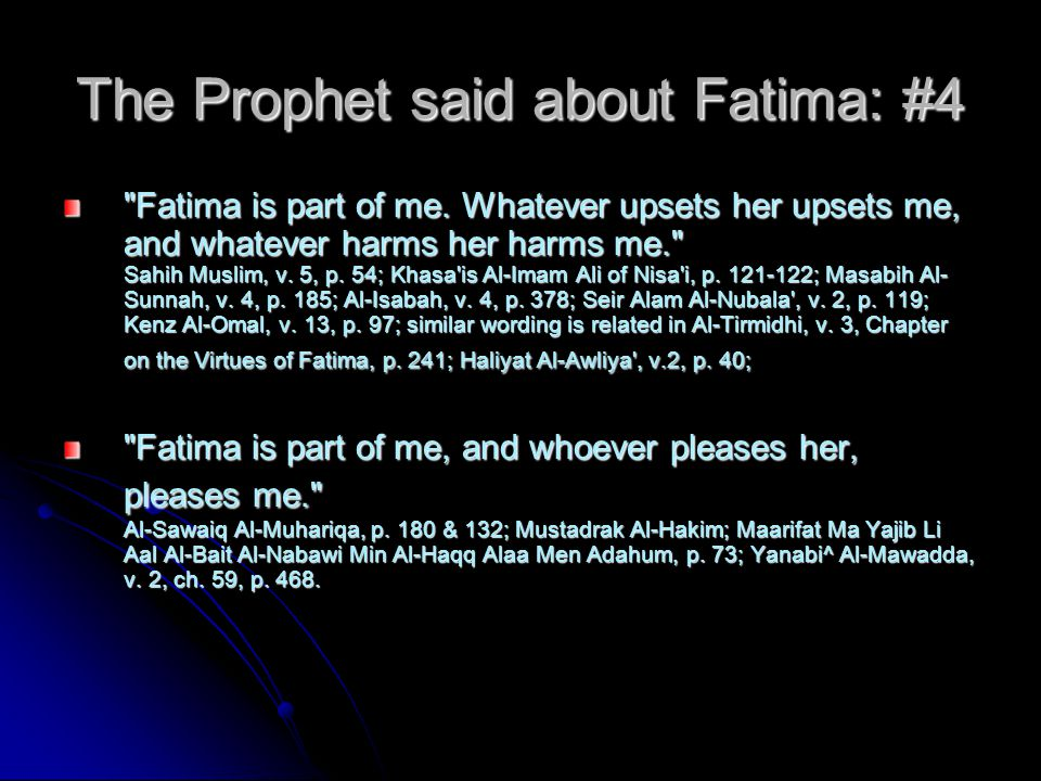 The Prophet about the Future of Fatima Bihar v.10, wrote: The Prophet about the Future of Fatima Bihar v.10, wrote: The Prophet said: `When I saw her (Fatima), I remembered what would happen to her after my death.