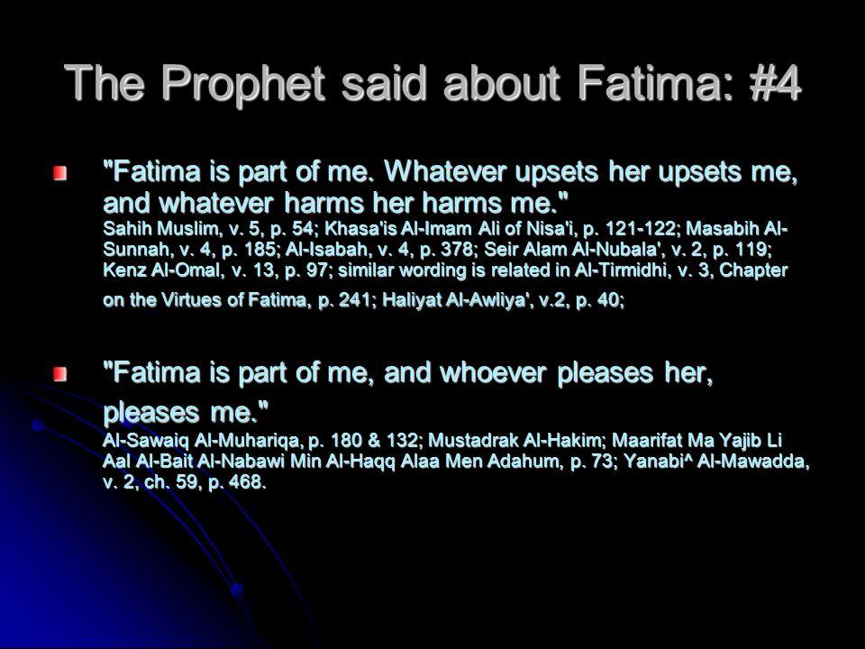 The Prophet said about Fatima: #5 Fatima is the head of the women of my nation. Seir Alam Al-Nubala , v.
