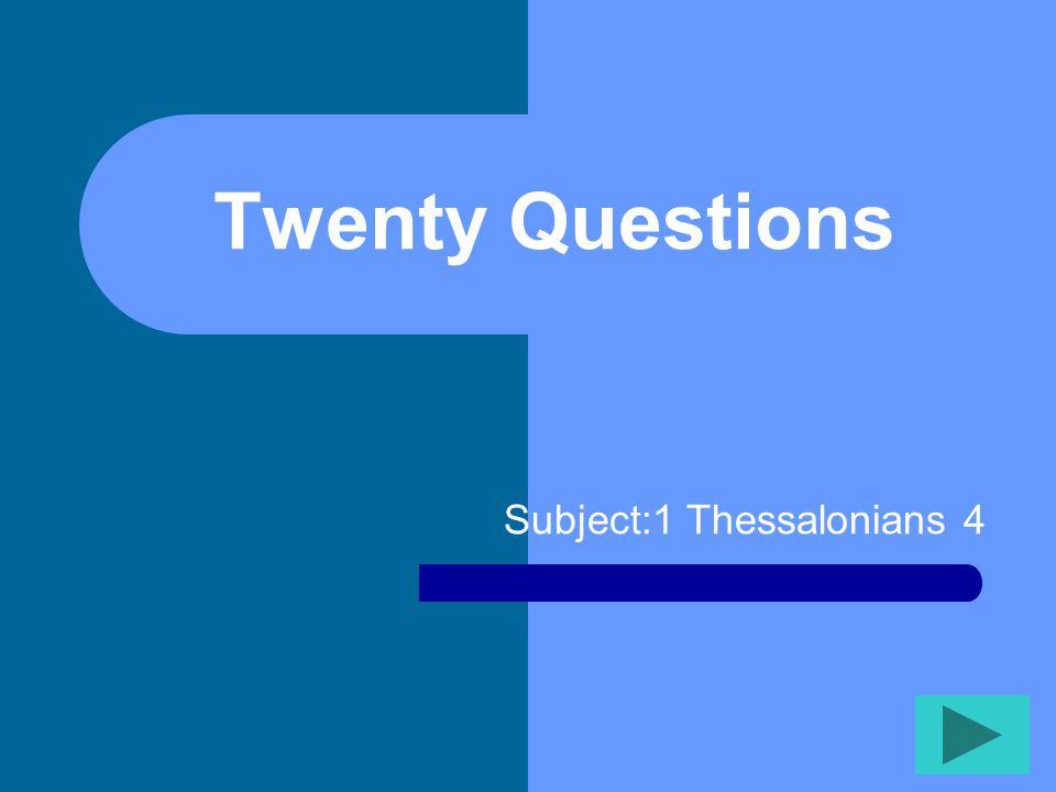 Twenty Questions Subject:1 Thessalonians 4