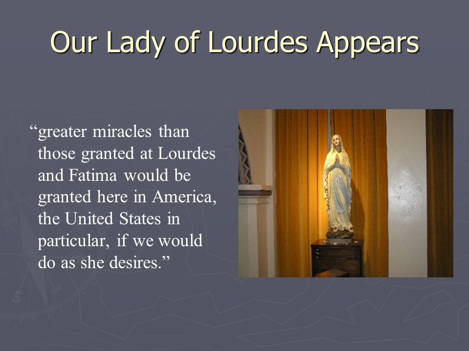 "Our Lady of Lourdes Appears ""greater miracles than those granted at Lourdes and Fatima would be granted here in America, the United States in particul"