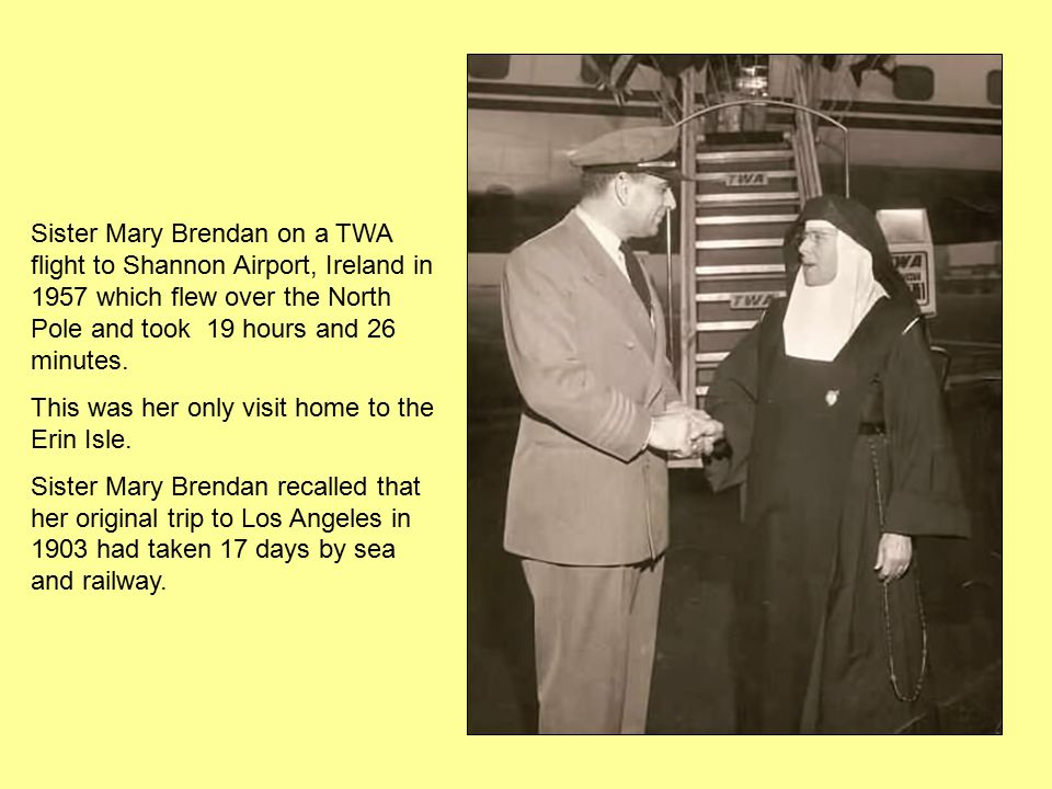 Sister Mary Brendan on a TWA flight to Shannon Airport, Ireland in 1957 which flew over the North Pole and took 19 hours and 26 minutes.