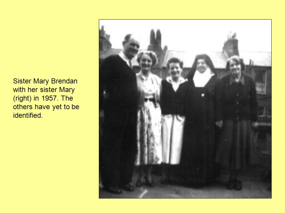 Sister Mary Brendan with her sister Mary (right) in 1957. The others have yet to be identified.