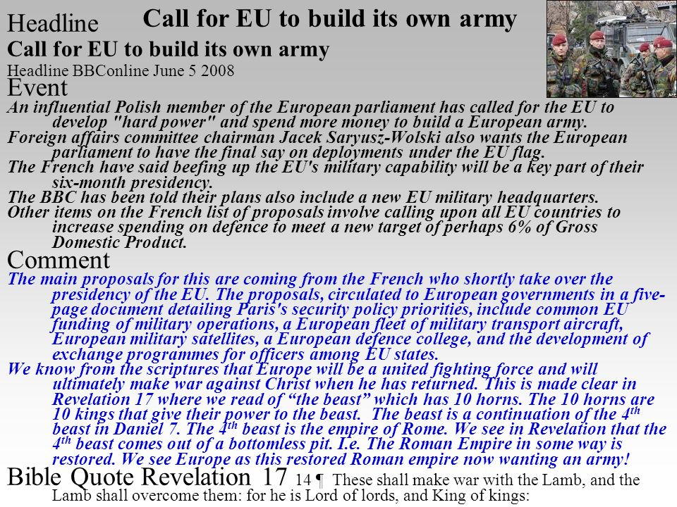Headline Call for EU to build its own army Headline BBConline June 5 2008 Event An influential Polish member of the European parliament has called for the EU to develop hard power and spend more money to build a European army.