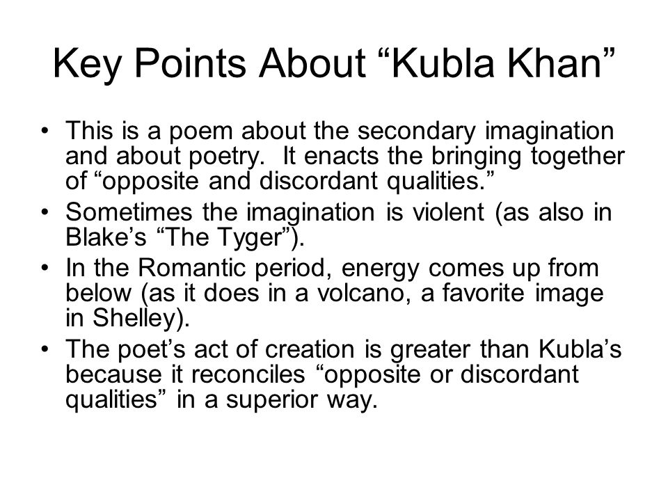 Key Points About Kubla Khan This is a poem about the secondary imagination and about poetry.