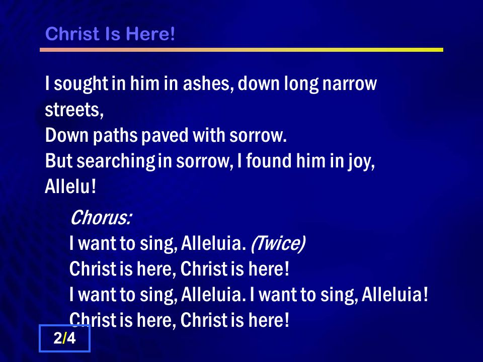 Christ Is Here. I sought in him in ashes, down long narrow streets, Down paths paved with sorrow.