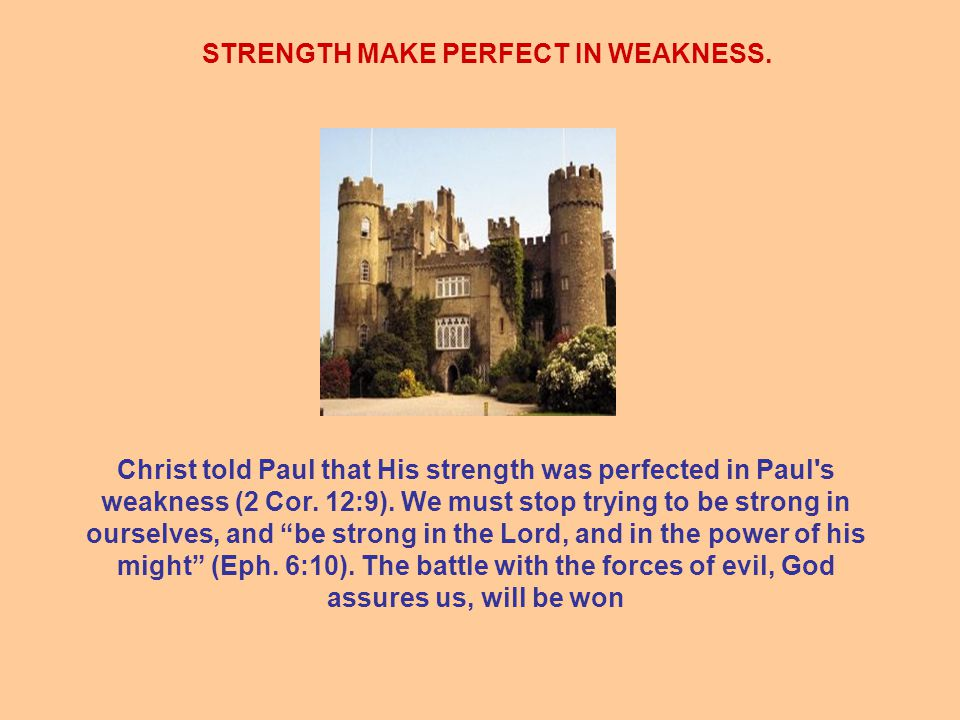 STRENGTH MAKE PERFECT IN WEAKNESS.
