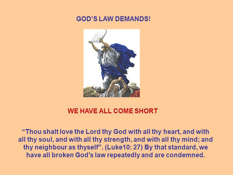 """GOD'S LAW DEMANDS! WE HAVE ALL COME SHORT """"Thou shalt love the Lord thy God with all thy heart, and with all thy soul, and with all thy strength, and"""