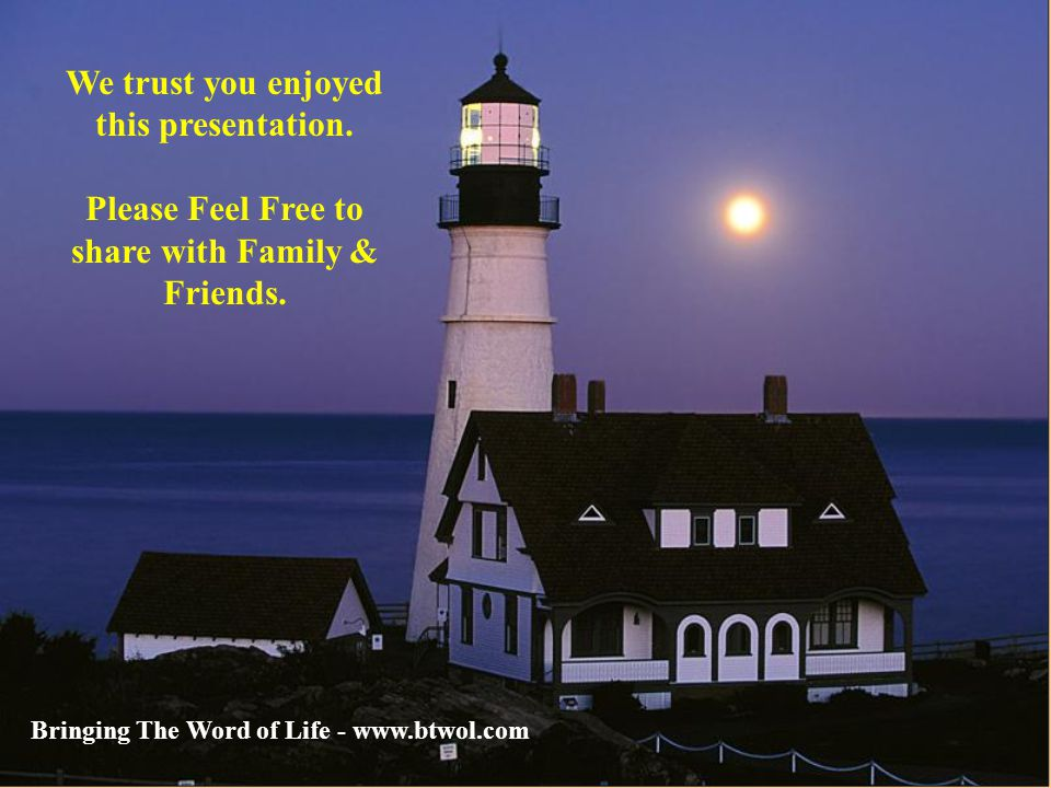 We trust you enjoyed this presentation. Please Feel Free to share with Family & Friends.