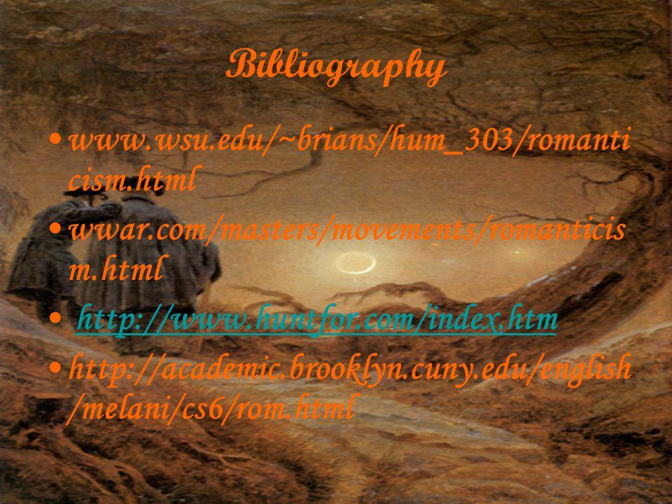 Bibliography www.wsu.edu/~brians/hum_303/romanti cism.html wwar.com/masters/movements/romanticis m.html http://www.huntfor.com/index.htm http://academic.brooklyn.cuny.edu/english /melani/cs6/rom.html