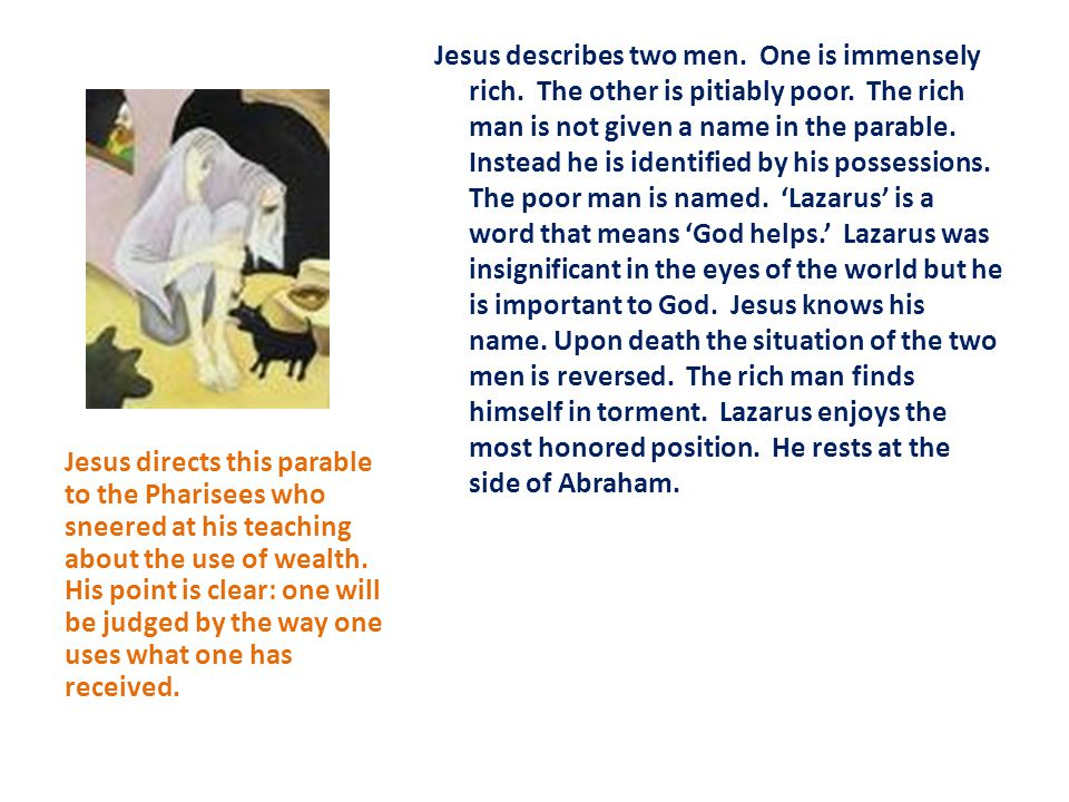 Jesus describes two men.One is immensely rich. The other is pitiably poor.