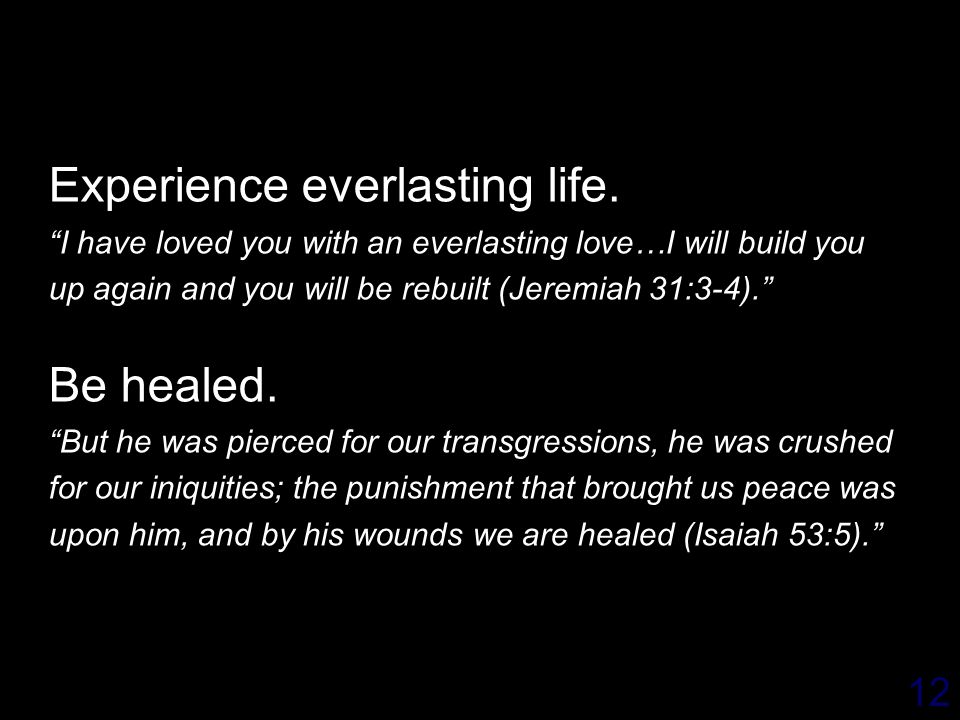 Experience everlasting life.