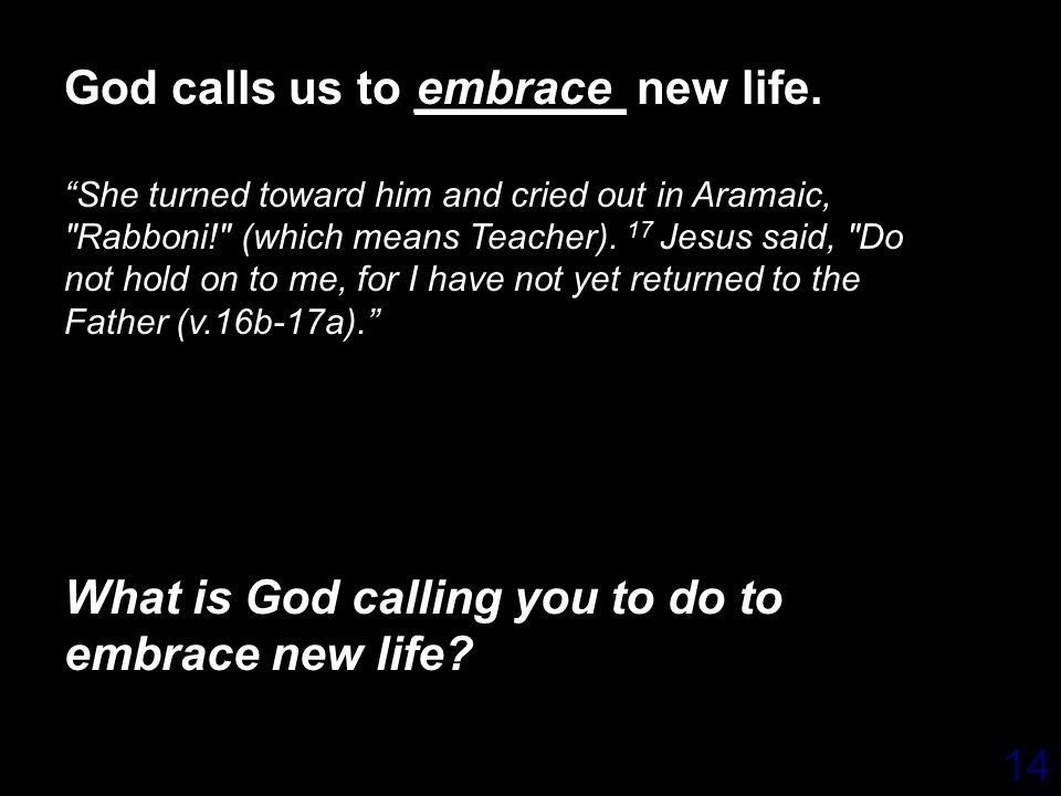 14 God calls us to ________ new life.