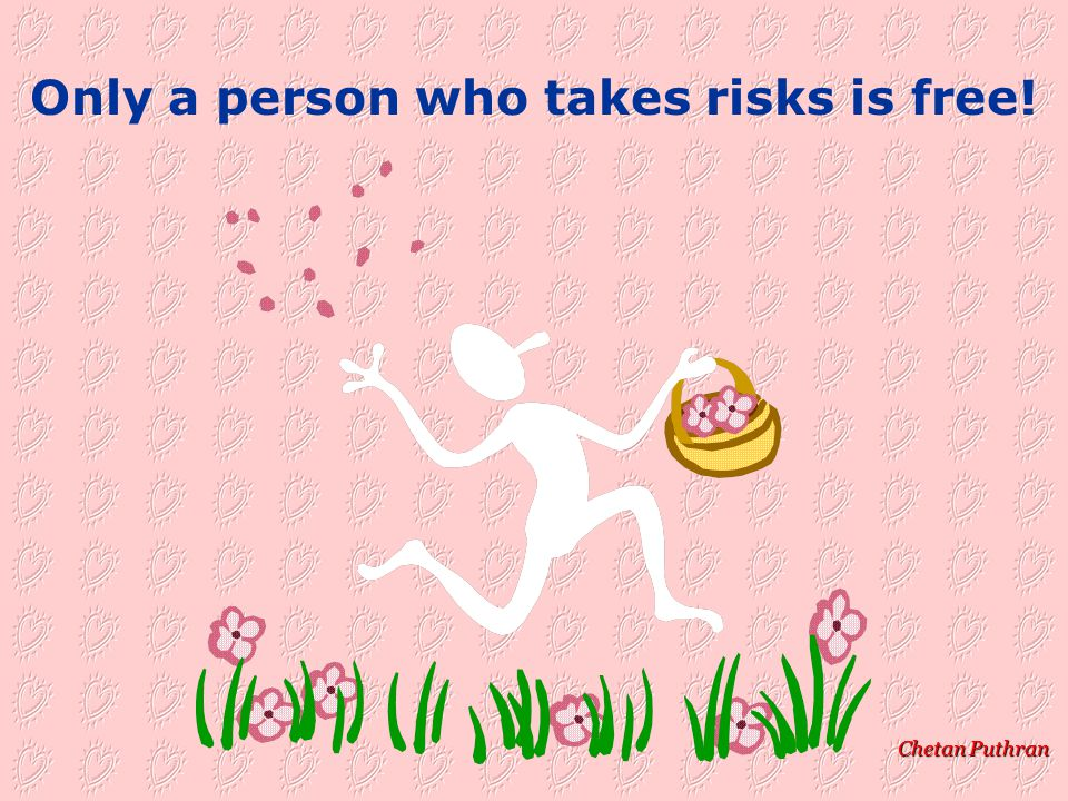 Chetan Puthran Only a person who takes risks is free!