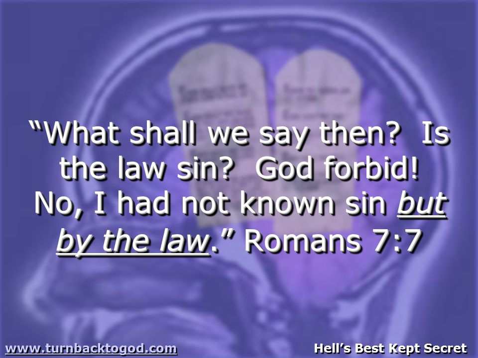 What shall we say then. Is the law sin. God forbid.