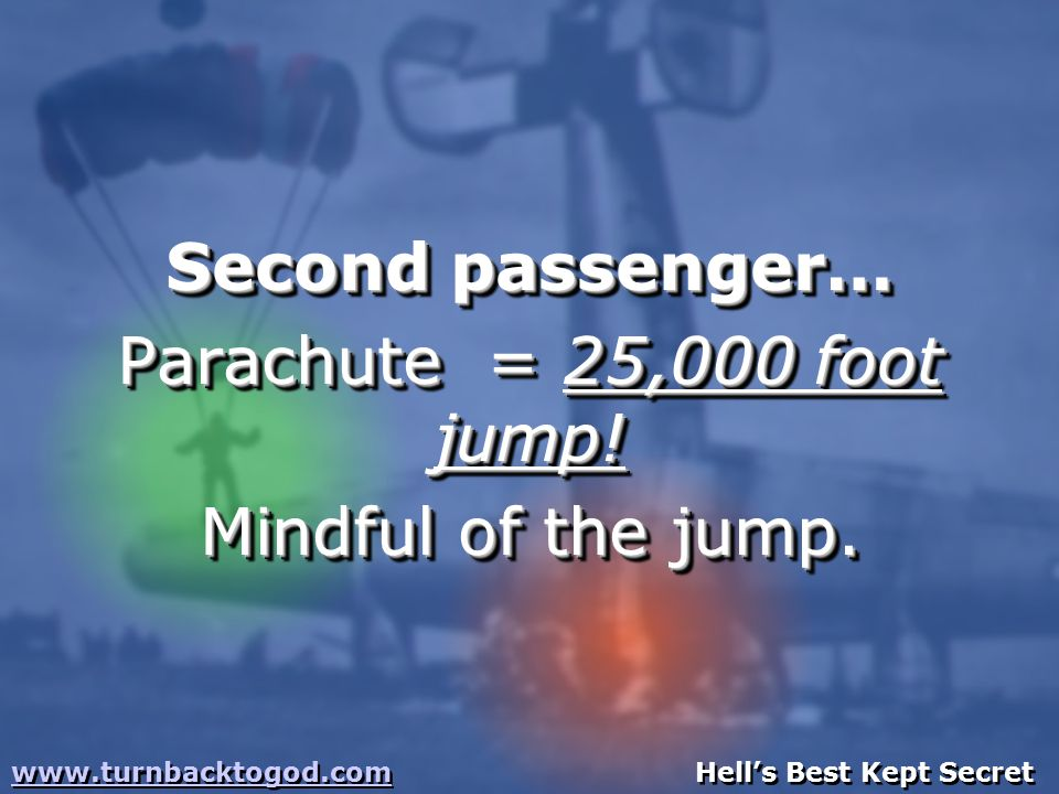 Second passenger… Parachute = 25,000 foot jump. Mindful of the jump.
