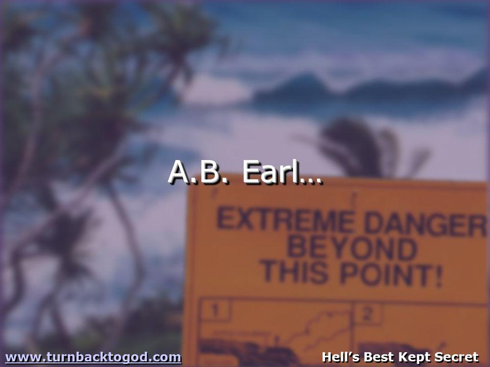 A.B. Earl… www.turnbacktogod.comwww.turnbacktogod.com Hell's Best Kept Secret www.turnbacktogod.comwww.turnbacktogod.com Hell's Best Kept Secret